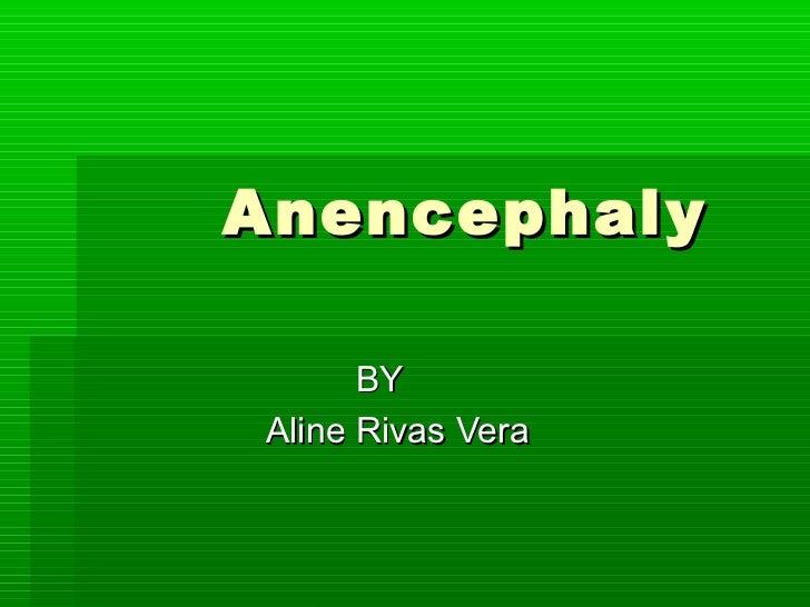 Anencephal y       BY Aline Rivas Vera