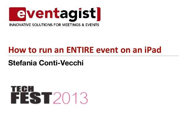 Stefania Conti-Vecchi How  to  run  an  ENTIRE  event  on  an  iPad