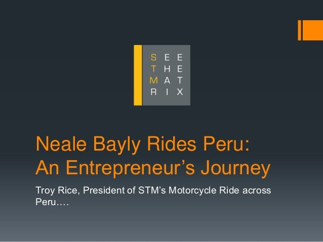 Neale Bayly Rides Peru: An Entrepreneur's Journey Troy Rice, President of STM's Motorcycle Ride across Peru….