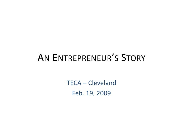 An Entrepreneur's Story<br />TECA – Cleveland<br />Feb. 19, 2009<br />