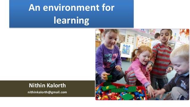 An environment for learning Nithin Kalorth nithinkalorth@gmail.com