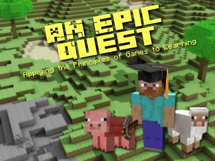 An Epic Quest - Applying the Principles of Games to Learning