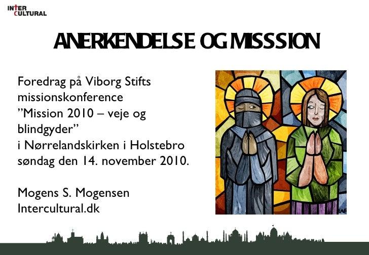 """ANERKENDELSE OG MISSSIONForedrag på Viborg Stiftsmissionskonference""""Mission 2010 – veje ogblindgyder""""i Nørrelandskirken i ..."""