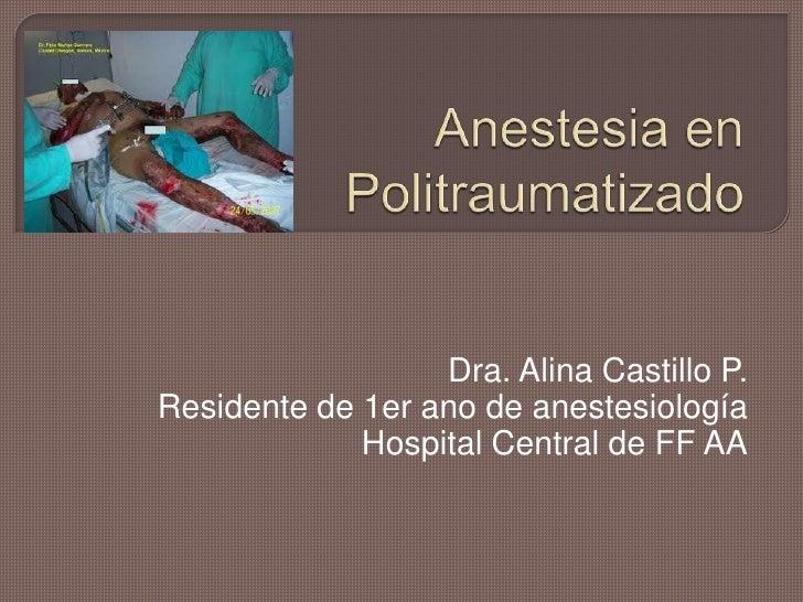 Anestesia en Politraumatizado<br />Dra. Alina Castillo P.<br />Residente de 1er ano de anestesiología<br />Hospital Centra...