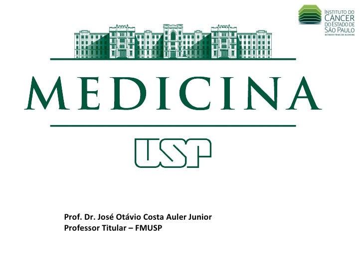 Prof. Dr. José Otávio Costa Auler Junior Professor Titular – FMUSP