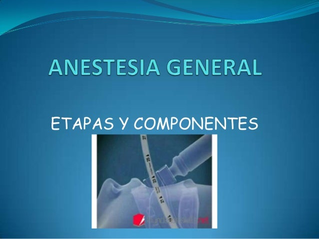 Anestesia general .