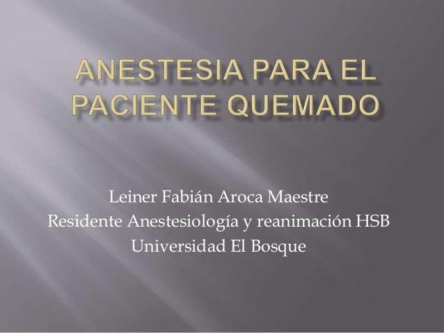 Leiner Fabián Aroca Maestre Residente Anestesiología y reanimación HSB Universidad El Bosque