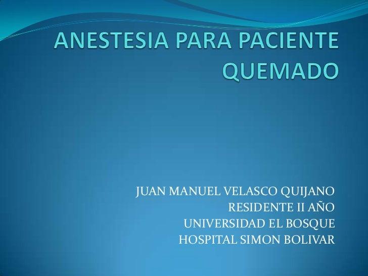 JUAN MANUEL VELASCO QUIJANO             RESIDENTE II AÑO       UNIVERSIDAD EL BOSQUE      HOSPITAL SIMON BOLIVAR