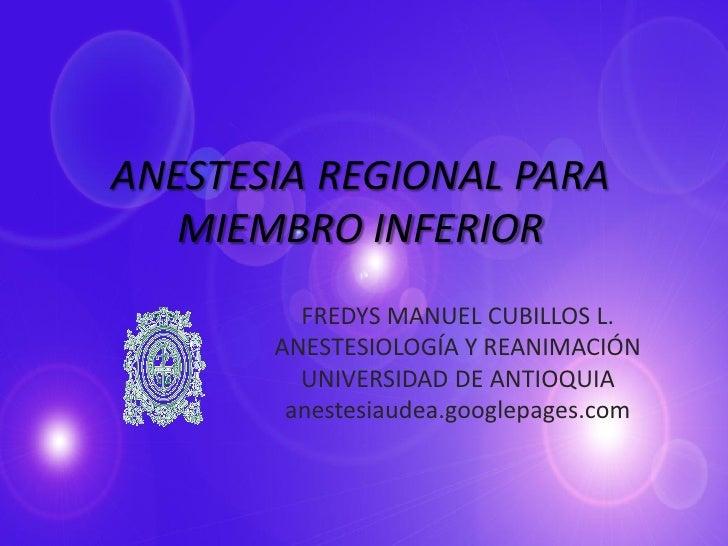 ANESTESIA REGIONAL PARA    MIEMBRO INFERIOR          FREDYS MANUEL CUBILLOS L.        ANESTESIOLOGÍA Y REANIMACIÓN        ...