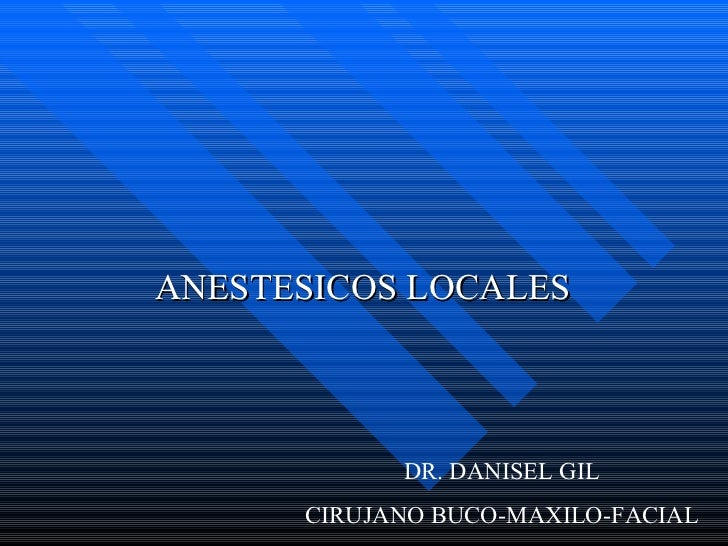 ANESTESICOS LOCALES DR. DANISEL GIL CIRUJANO BUCO-MAXILO-FACIAL