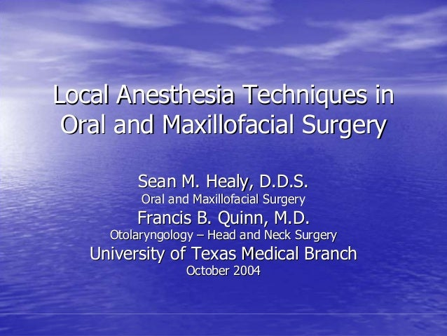 Local Anesthesia Techniques in Oral and Maxillofacial Surgery         Sean M. Healy, D.D.S.          Oral and Maxillofacia...