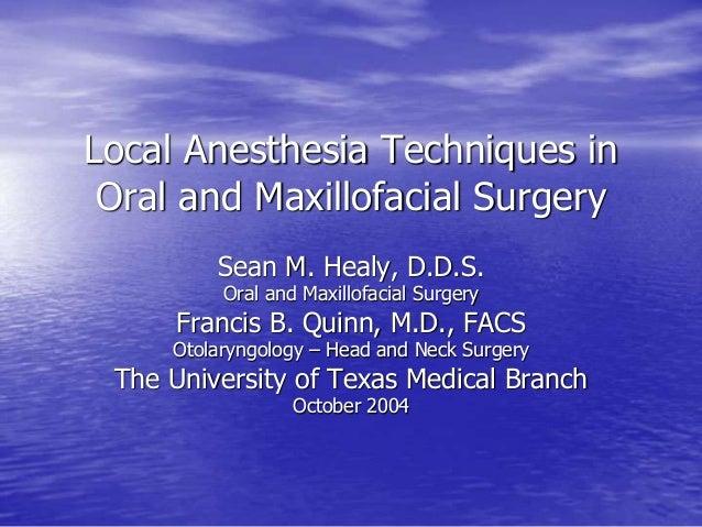 Local Anesthesia Techniques in Oral and Maxillofacial Surgery Sean M. Healy, D.D.S. Oral and Maxillofacial Surgery Francis...