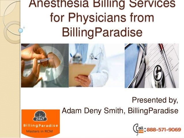 Anesthesia Billing Services for Physicians from BillingParadise Presented by, Adam Deny Smith, BillingParadise