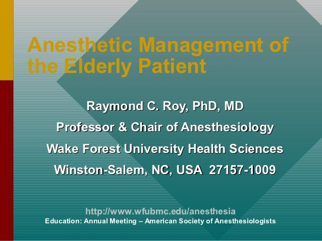 Anesthetic Management ofthe Elderly Patient            Raymond C. Roy, PhD, MD    Professor & Chair of Anesthesiology Wake...