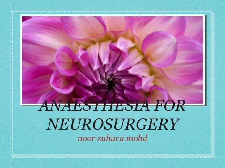 ANAESTHESIA FOR NEUROSURGERY <ul><li>noor zuhura mohd </li></ul>