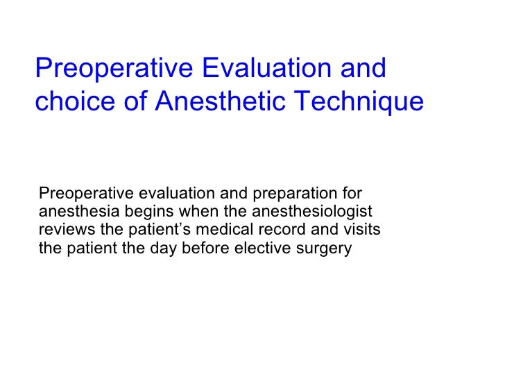 Preoperative Evaluation and choice of Anesthetic Technique   Preoperative evaluation and preparation for anesthesia begins...