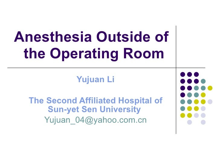 Anesthesia Outside of the Operating Room  Yujuan Li The Second Affiliated Hospital of Sun-yet Sen University   [email_addr...