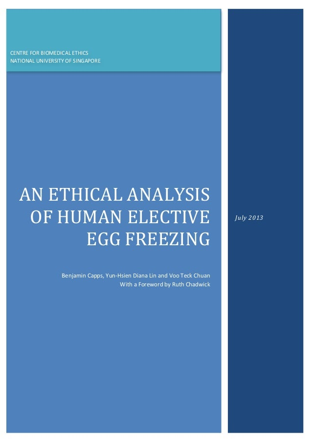 AN	   ETHICAL	   ANALYSIS	    OF	   HUMAN	   ELECTIVE	    EGG	   FREEZING	    	    Benjamin	   Capps,	   Yun-­‐Hsien	   Di...