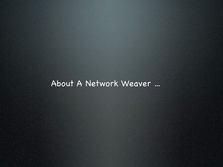 A Network Weaver ...