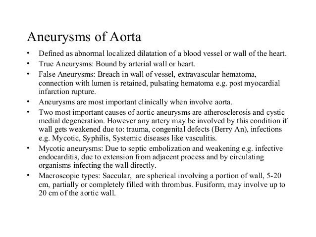 Aneurysms of Aorta•   Defined as abnormal localized dilatation of a blood vessel or wall of the heart.•   True Aneurysms: ...