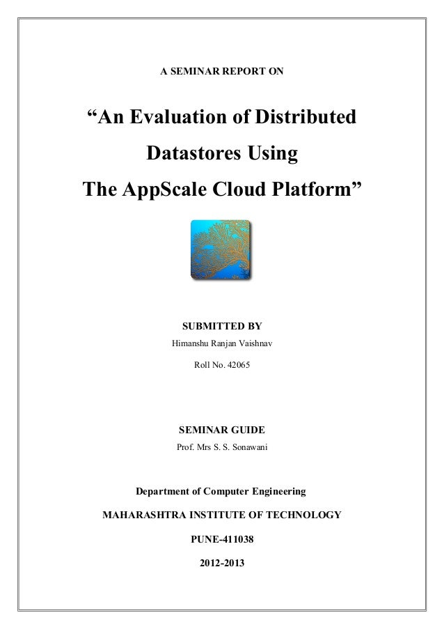 "A SEMINAR REPORT ON""An Evaluation of Distributed        Datastores UsingThe AppScale Cloud Platform""               SUBMITT..."