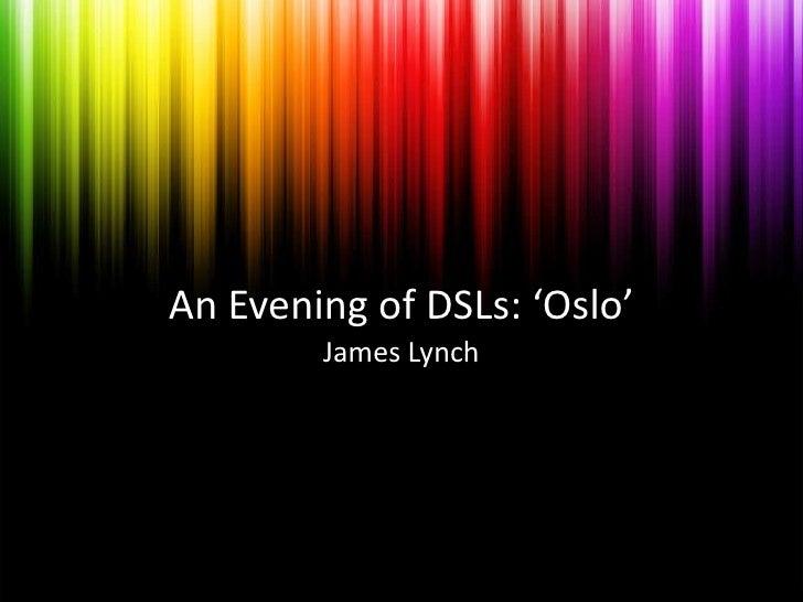 An Evening of DSLs: 'Oslo'<br />James Lynch<br />