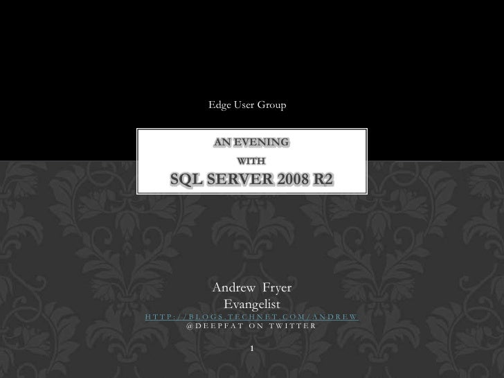 Edge User Group<br />An evening withSQL Server 2008 R2<br />Andrew  Fryer <br />Evangelist <br />1<br />http://blogs.techn...
