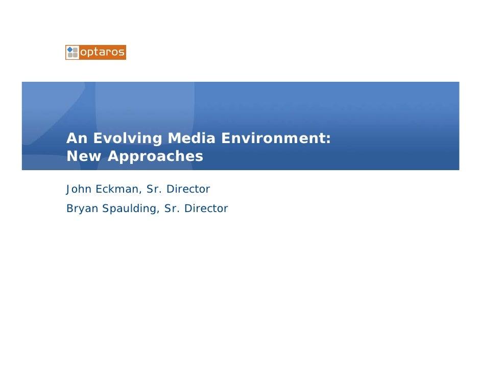 An Evolving Media Environment: New Approaches John Eckman, Sr. Director Bryan Spaulding, Sr. Director