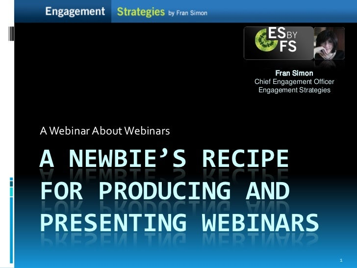 A newbie's recipe for producing and presenting webinars