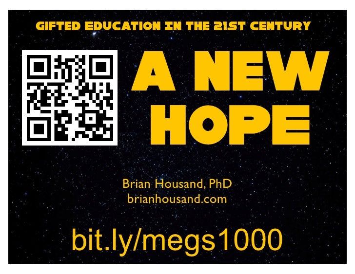 Gifted Education In the 21st Century            a new            HOPE           Brian Housand, PhD            brianhousand...