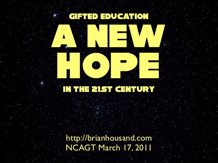 Gifted educationa newhopein the 21st Centuryhttp://brianhousand.comNCAGT March 17, 2011