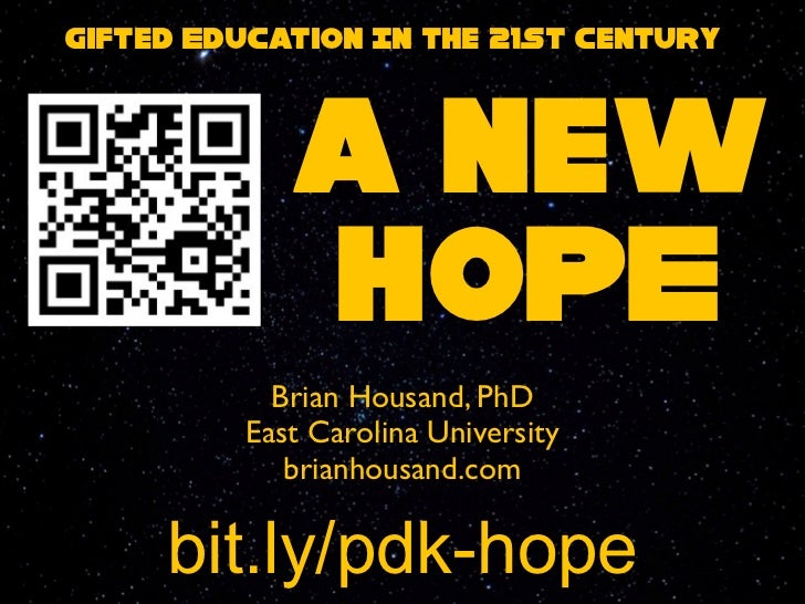 Gifted Education In the 21st Century            a new            HOPE           Brian Housand, PhD         East Carolina U...