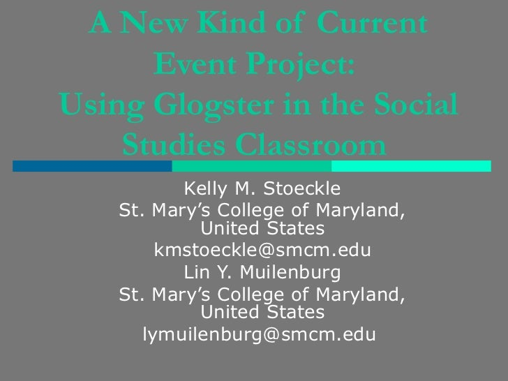 A New Kind of Current Event Project:  Using Glogster in the Social Studies Classroom   Kelly M. Stoeckle St. Mary's Colleg...