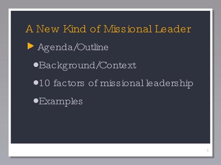 <ul><li>Agenda/Outline </li></ul><ul><ul><li>Background/Context </li></ul></ul><ul><ul><li>10 factors of missional leaders...