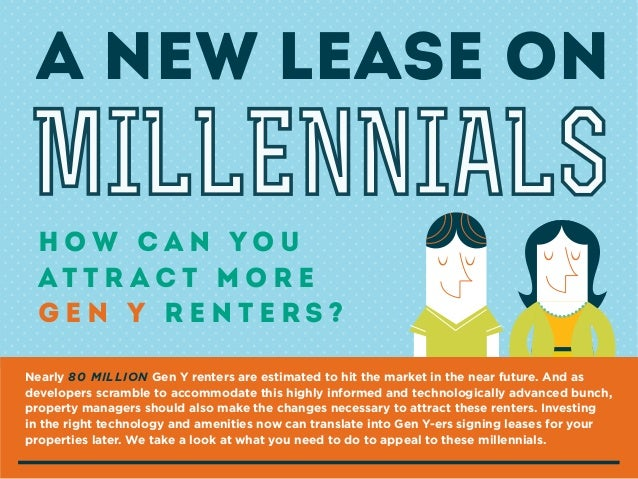 A NEW LEASE ON  MILLENNIALS How Can You At t r a c t M o r e Gen Y Renters? Nearly 80 MILLION Gen Y renters are estimated ...