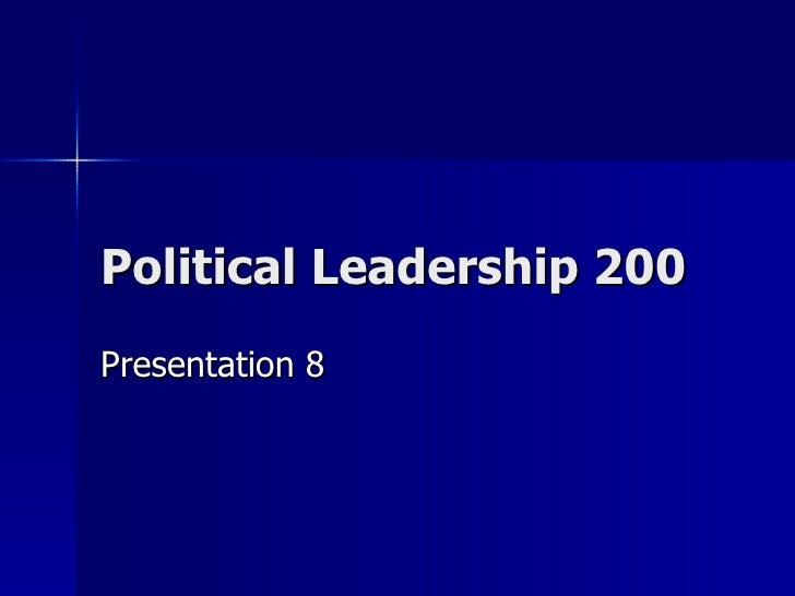 Political Leadership 200 Presentation 8