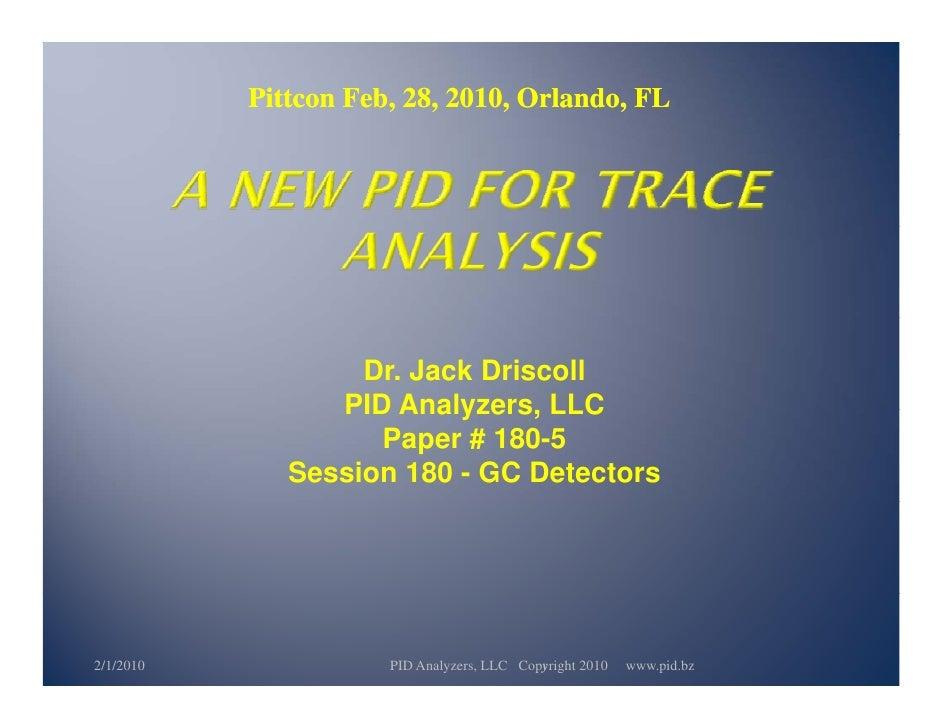 Pittcon Feb, 28, 2010, Orlando, FL                        Dr. Jack Driscoll                  PID Analyzers LLC            ...