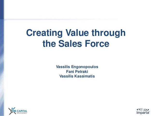 Creating Value through the Sales Force Vassilis Engonopoulos Fani Petraki Vassilis Kassimatis