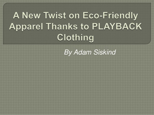 A new twist on eco friendly apparel thanks to playback clothing by adam siskind