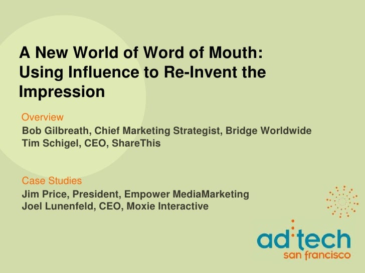 A New World of Word of Mouth:Using Influence to Re-Invent the Impression<br />Overview<br />Bob Gilbreath, Chief Marketing...