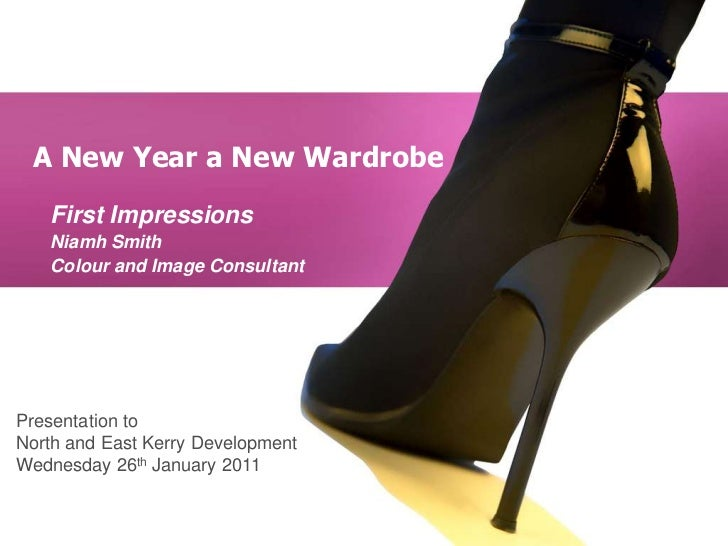 A New Year a New Wardrobe<br />First Impressions<br />Niamh Smith<br />Colour and Image Consultant<br />Presentation to<br...