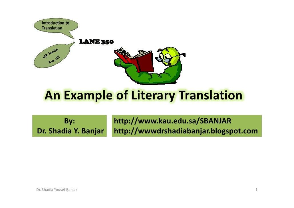 An Example of Literary Translation         By:                http://www.kau.edu.sa/SBANJAR Dr. Shadia Y. Banjar       htt...