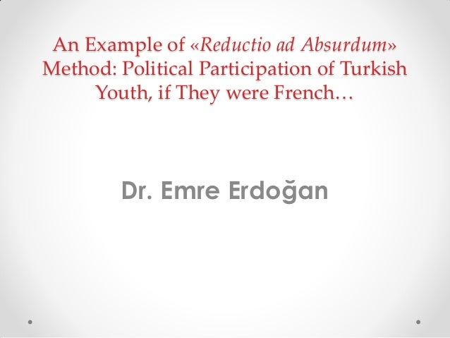 An Example of «Reductio ad Absurdum» Method: Political Participation of Turkish Youth, if They were French…  Dr. Emre Erdo...