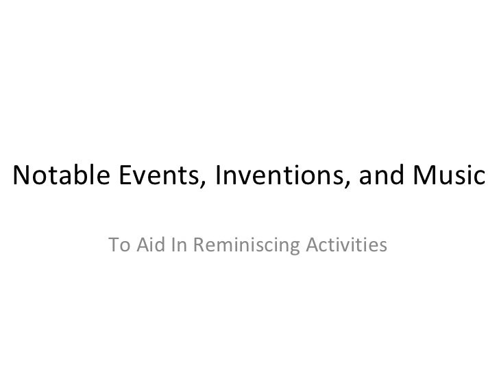 Notable Events, Inventions, and Music       To Aid In Reminiscing Activities