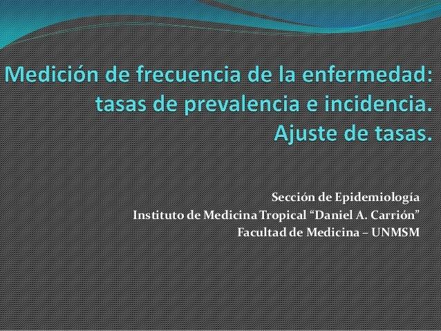 """Sección de Epidemiología Instituto de Medicina Tropical """"Daniel A. Carrión"""" Facultad de Medicina – UNMSM"""