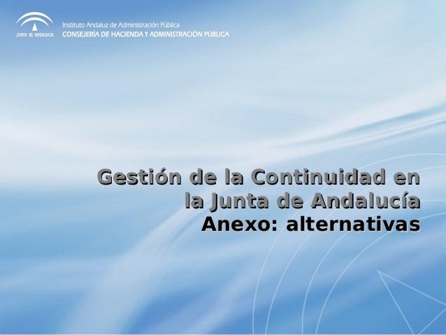 Gestión de la Continuidad enGestión de la Continuidad enla Junta de Andalucíala Junta de AndalucíaAnexo: alternativasAnexo...