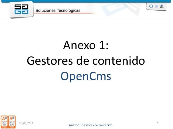 Anexo 1: Gestores de contenido OpenCms<br />26/05/2011<br />1<br />