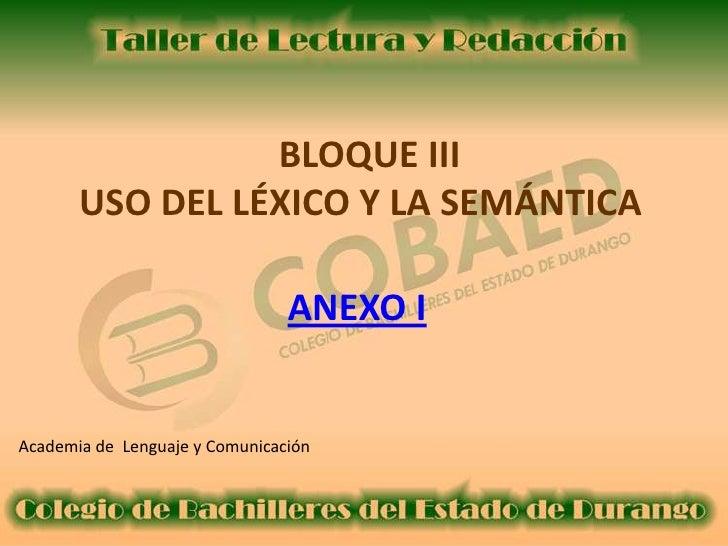 BLOQUE III       USO DEL LÉXICO Y LA SEMÁNTICA                                ANEXO IAcademia de Lenguaje y Comunicación