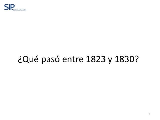 1 ¿Qué pasó entre 1823 y 1830?