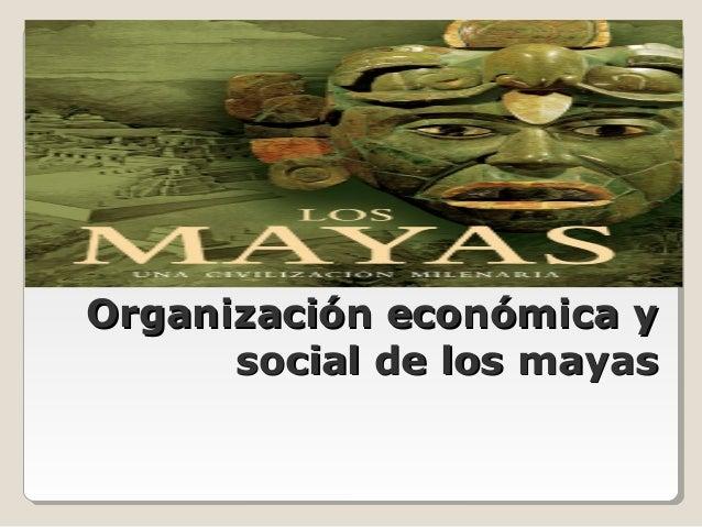 Organización económica y social de los mayas